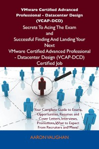 Cover VMware Certified Advanced Professional - Datacenter Design (VCAP-DCD) Secrets To Acing The Exam and Successful Finding And Landing Your Next VMware Certified Advanced Professional - Datacenter Design (VCAP-DCD) Certified Job
