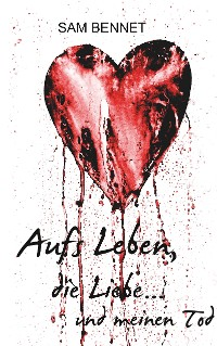 Cover Aufs Leben, die Liebe ... und meinen Tod