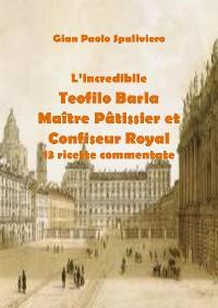 Cover L'incredibile  Teofilo Barla Maître Pâtissier et Confiseur Royal 13 ricette commentate