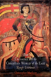 Cover The Crusades and the Christian World of the East