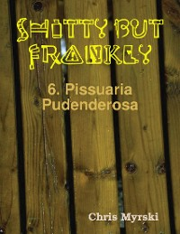 Cover Shitty But Frankly — 6. Pissuaria Pudenderosa
