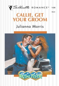 Cover Callie, Get Your Groom (Mills & Boon Silhouette)