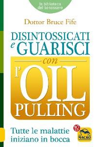 Cover Disintossicati e Guarisci con l'Oil Pulling