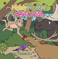 Cover Mighty Moose's Magical Wish