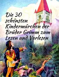 Cover Märchenbuch Die 30 schönsten Kindermärchen der Brüder Grimm zum Lesen und Vorlesen: Märchenklassiker für Kinder mit vielen Illustrationen