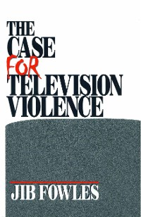Cover The Case for Television Violence