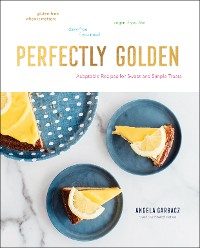 Cover Perfectly Golden: Adaptable Recipes for Sweet and Simple Treats