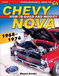 Cover Chevy Nova 1968-1974: How to Build and Modify