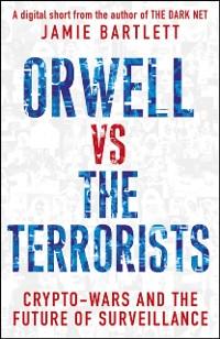 Cover Orwell versus the Terrorists: A Digital Short