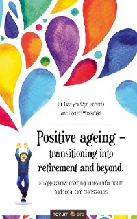 Cover Positive ageing – transitioning into retirement and beyond.