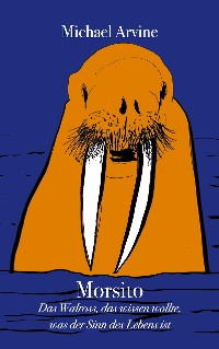 Cover Morsito - Das Walross, das wissen wollte, was der Sinn des Lebens ist
