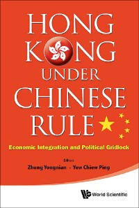 Cover Hong Kong Under Chinese Rule: Economic Integration And Political Gridlock