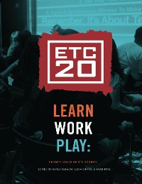 Cover Learn Work Play: Twenty Years of ETC Stories