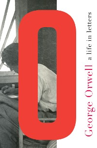 Cover George Orwell: A Life in Letters