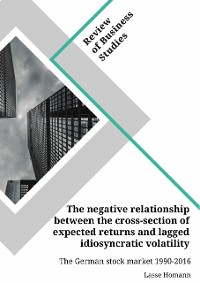 Cover The negative relationship between the cross-section of expected returns and lagged idiosyncratic volatility. The German stock market 1990-2016