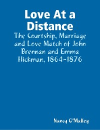 Cover Love At a Distance: The Courtship, Marriage and Love Match of John Brennan and Emma Hickman, 1864-1876