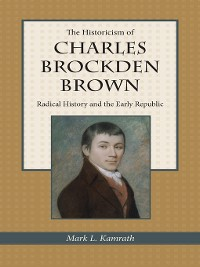 Cover The Historicism of Charles Brockden Brown
