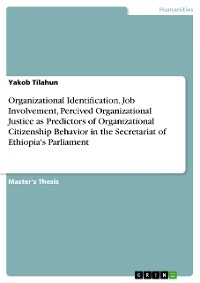 Cover Organizational Identification, Job Involvement, Percived Organizational Justice as Predictors of Organizational Citizenship Behavior in the Secretariat of Ethiopia's Parliament