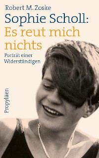 Cover Sophie Scholl: Es reut mich nichts