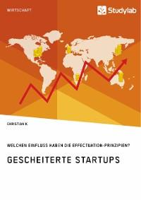 Cover Gescheiterte Startups. Welchen Einfluss haben die Effectuation-Prinzipien?