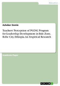 Cover Teachers' Perception of PGDSL Program for Leadership Development in Bale Zone, Robe City, Ethiopia. An Empirical Research