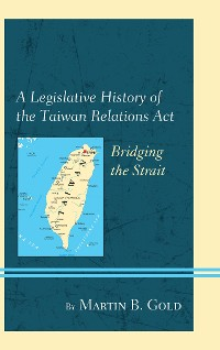 Cover A Legislative History of the Taiwan Relations Act