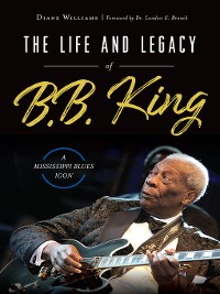 Cover The Life and Legacy of B.B. King