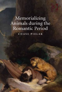 Cover Memorializing Animals during the Romantic Period