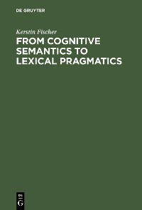 Cover From Cognitive Semantics to Lexical Pragmatics