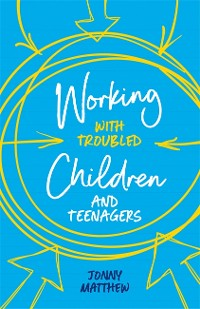 Cover Working with Troubled Children and Teenagers