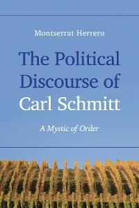 Cover The Political Discourse of Carl Schmitt