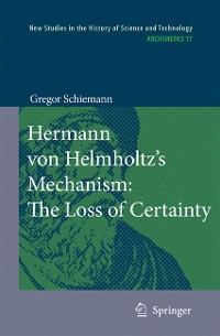 Cover Hermann von Helmholtz's Mechanism: The Loss of Certainty