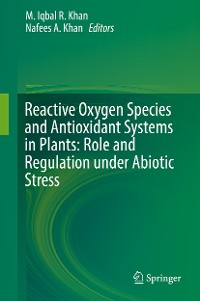 Cover Reactive Oxygen Species and Antioxidant Systems in Plants: Role and Regulation under Abiotic Stress