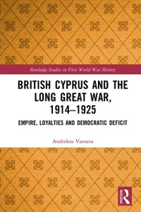 Cover British Cyprus and the Long Great War, 1914-1925