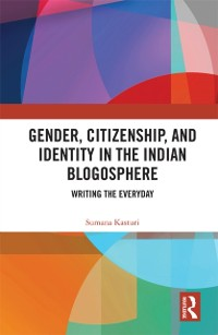Cover Gender, Citizenship, and Identity in the Indian Blogosphere