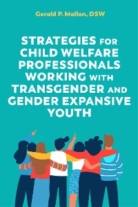Cover Strategies for Child Welfare Professionals Working with Transgender and Gender Expansive Youth