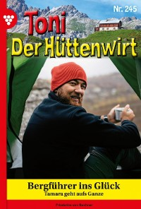 Cover Toni der Hüttenwirt 245 – Heimatroman