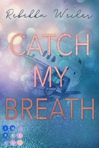 Cover Catch My Breath (»Catch Me«-Reihe 2)