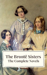 Cover The Brontë Sisters: The Complete Novels