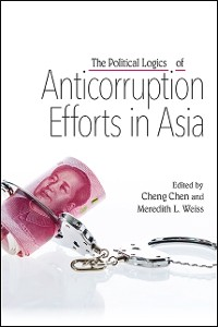 Cover Political Logics of Anticorruption Efforts in Asia, The