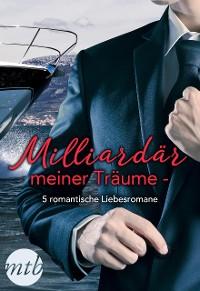 Cover Milliardär meiner Träume - 5 romantische Liebesromane
