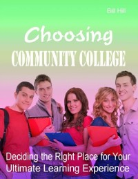 Cover Choosing Community College - Deciding the Right Place for Your Ultimate Learning Experience