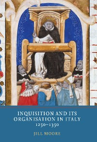Cover Inquisition and its Organisation in Italy, 1250-1350