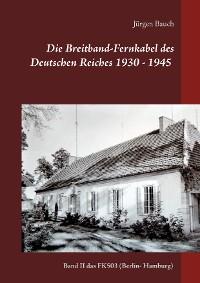 Cover Die Breitband-Fernkabel des Deutschen Reiches 1930 - 1945 - 2017