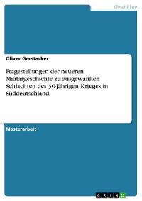 Cover Fragestellungen der neueren Militärgeschichte zu ausgewählten Schlachten des 30-jährigen Krieges in Süddeutschland