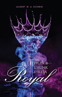Cover How to Drink Like a Royal