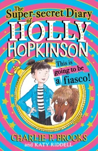 Cover Super-Secret Diary of Holly Hopkinson: This Is Going To Be a Fiasco