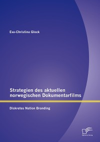 Cover Strategien des aktuellen norwegischen Dokumentarfilms: Diskretes Nation Branding