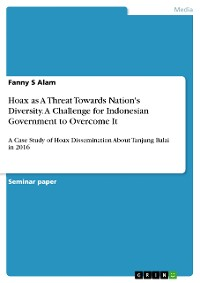 Cover Hoax as A Threat Towards Nation's Diversity. A Challenge for Indonesian Government to Overcome It