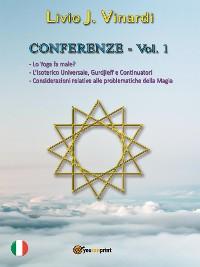 Cover CONFERENZE, Vol. I - Lo Yoga fa male? L'Isoterico Universale, Gurdjieff e Continuatori. Considerazioni relative alle Problematiche della Magia